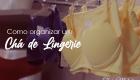 Thais Matos: Como organizar um chá de lingerie