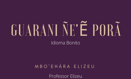 Vamos para mais uma lição de Guarani com o Professor Elizeu