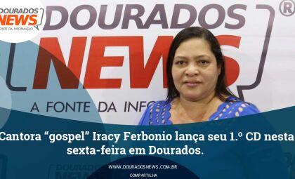 Cantora gospel Iracy Ferbonio lança seu 1º CD nesta sexta-feira em Dourados
