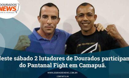 Neste sábado 2 lutadores de Dourados participam do Pantanal Fight em Camapuã