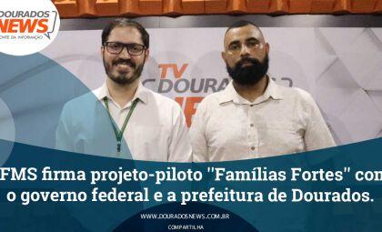 IFMS firma projeto-piloto ''Famílias Fortes'' com o governo federal e a prefeitura de Dourados