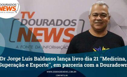Jorge Baldasso lança livro dia 21 ''Medicina, Superação e Esporte'', em parceria com a Douradown